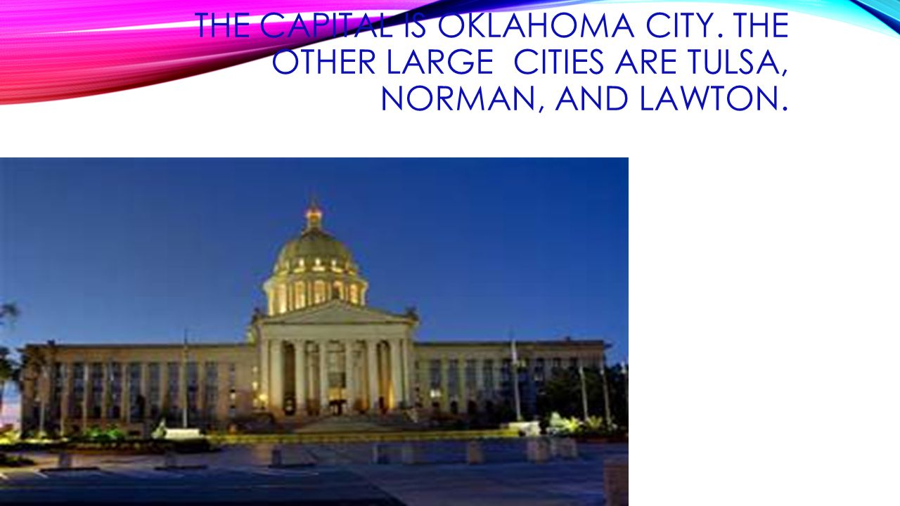 THE CAPITAL IS OKLAHOMA CITY. THE OTHER LARGE CITIES ARE TULSA, NORMAN, AND LAWTON.