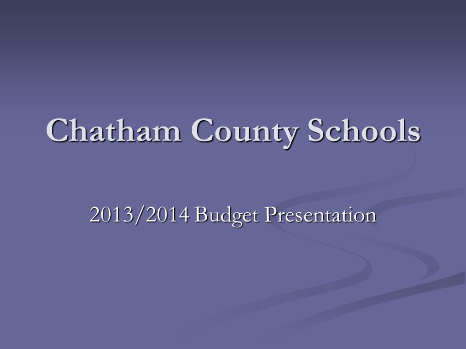 Chatham County Schools 2013/2014 Budget Presentation