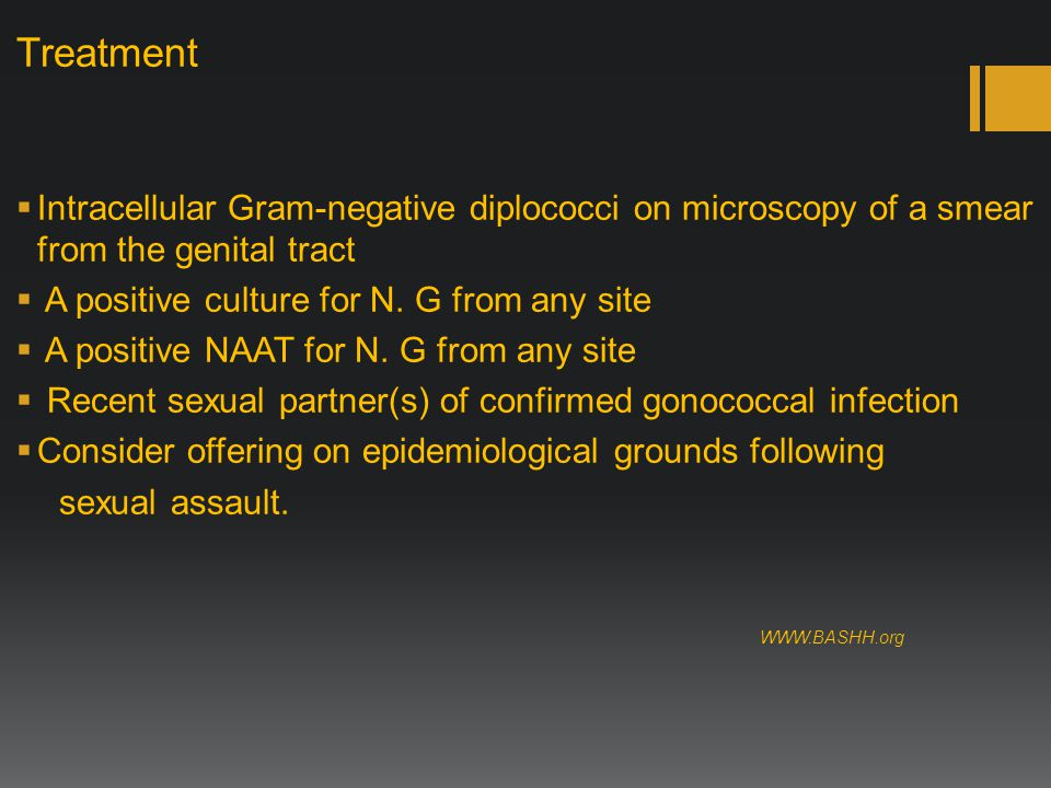 Treatment  Intracellular Gram-negative diplococci on microscopy of a smear from the genital tract  A positive culture for N.