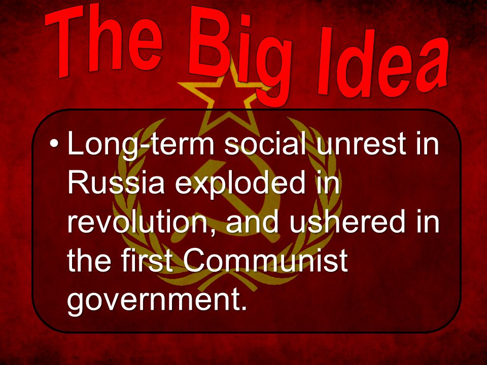 Long-term social unrest in Russia exploded in revolution, and ushered in the first Communist government.Long-term social unrest in Russia exploded in revolution, and ushered in the first Communist government.