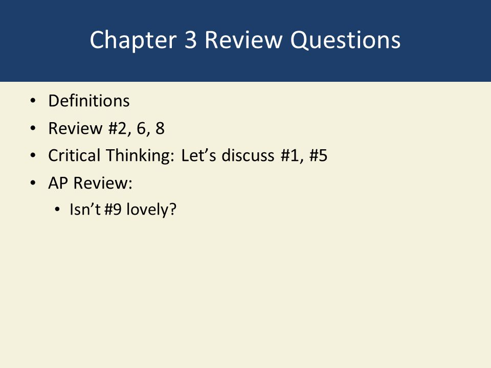 Chapter 3 Review Questions Definitions Review #2, 6, 8 Critical Thinking: Let's discuss #1, #5 AP Review: Isn't #9 lovely?