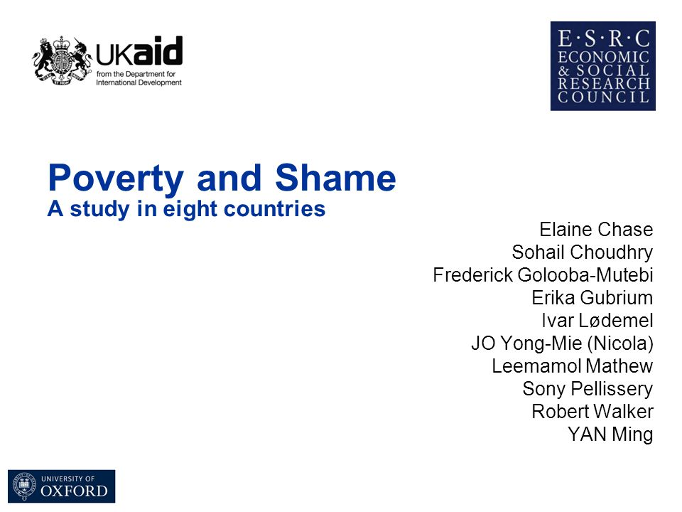 Poverty and Shame A study in eight countries Elaine Chase Sohail Choudhry Frederick Golooba-Mutebi Erika Gubrium Ivar Lødemel JO Yong-Mie (Nicola) Lee
