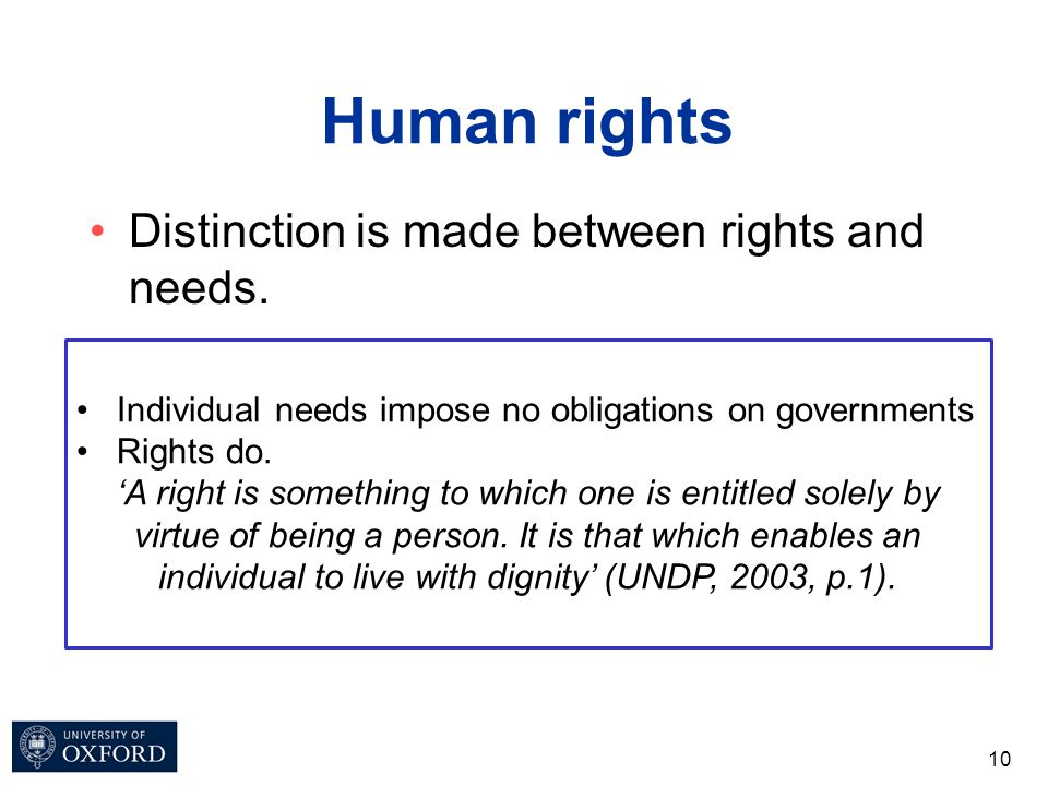Human rights Distinction is made between rights and needs. Millennium Development Goals (MDGs) Is poverty –a per se violation of human rights or –a ca