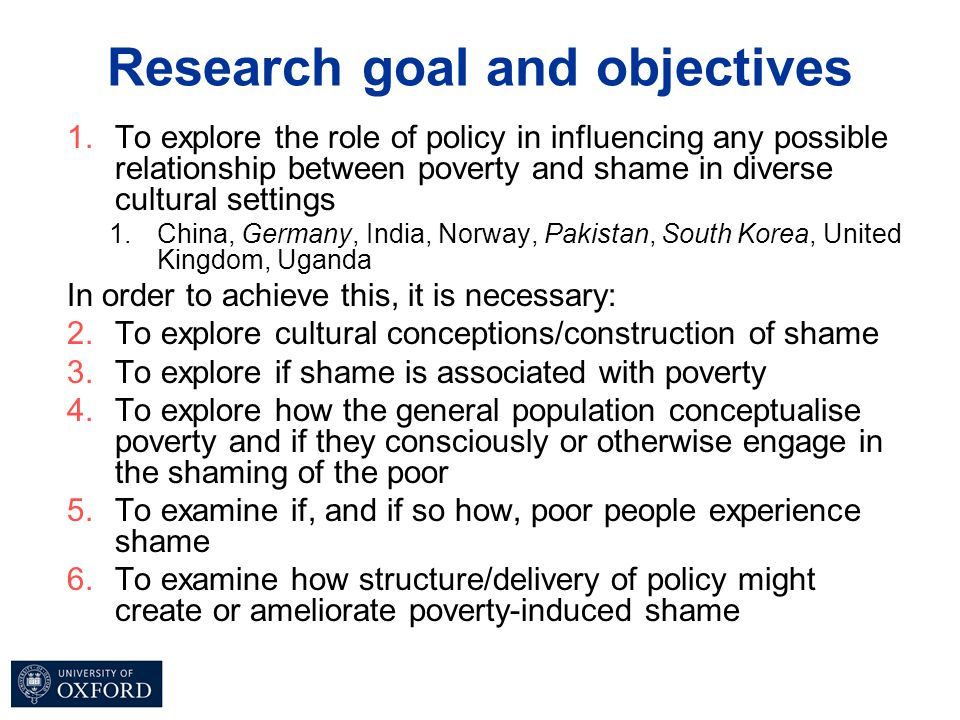 Research goal and objectives 1.To explore the role of policy in influencing any possible relationship between poverty and shame in diverse cultural se