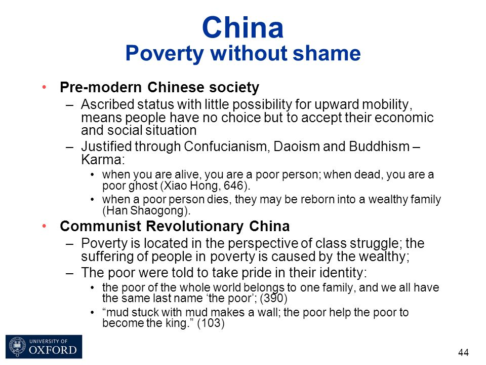 China Poverty without shame Pre-modern Chinese society –Ascribed status with little possibility for upward mobility, means people have no choice but t