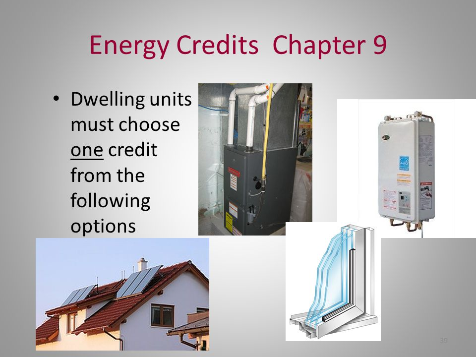 Energy Credits Chapter 9 Dwelling units must choose one credit from the following options 39