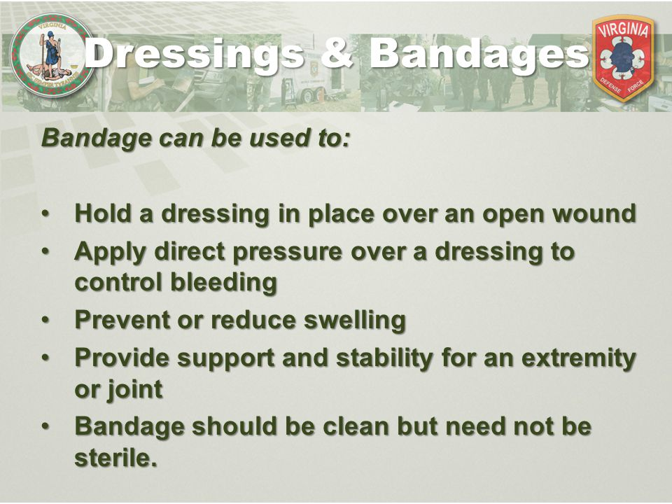 Bandage can be used to: Hold a dressing in place over an open woundHold a dressing in place over an open wound Apply direct pressure over a dressing t