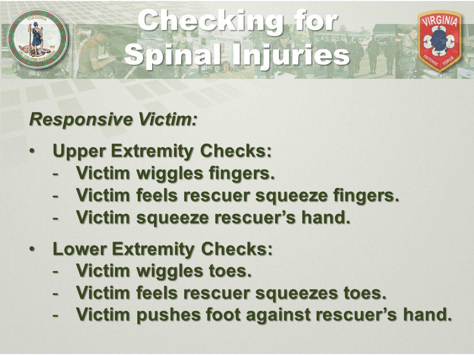 Responsive Victim: Upper Extremity Checks:Upper Extremity Checks: -Victim wiggles fingers.
