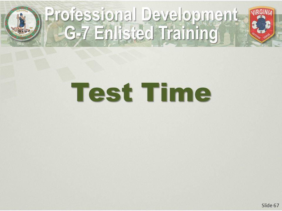 Slide 67 Professional Development G-7 Enlisted Training Test Time