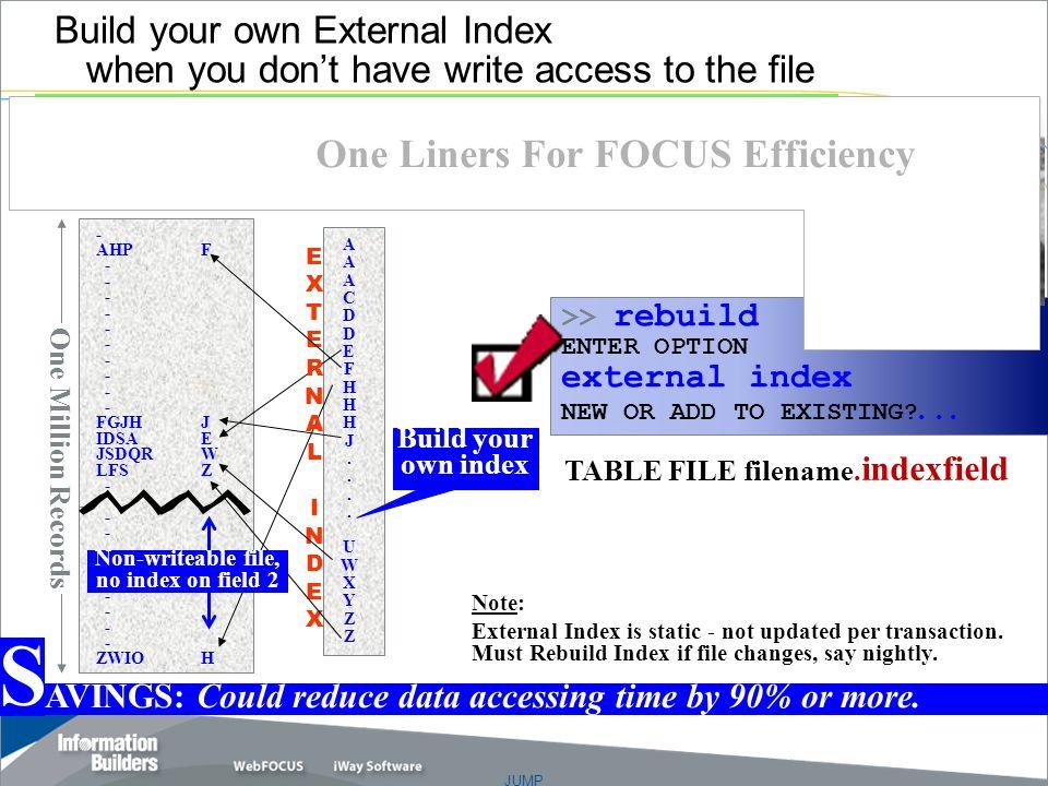 JUMP Copyright 2007, Information Builders. Slide 17 >> rebuild ENTER OPTION external index NEW OR ADD TO EXISTING?... - AHPF - FGJHJ IDSAE JSDQRW LFSZ