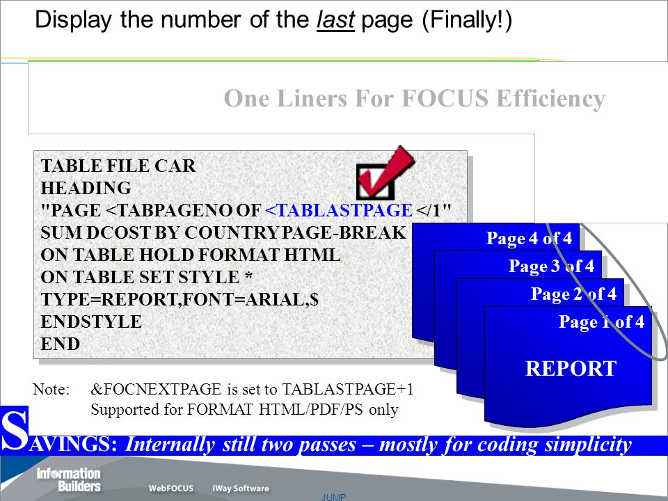 JUMP Copyright 2007, Information Builders. Slide 19 Display the number of the last page (Finally!) TABLE FILE CAR HEADING