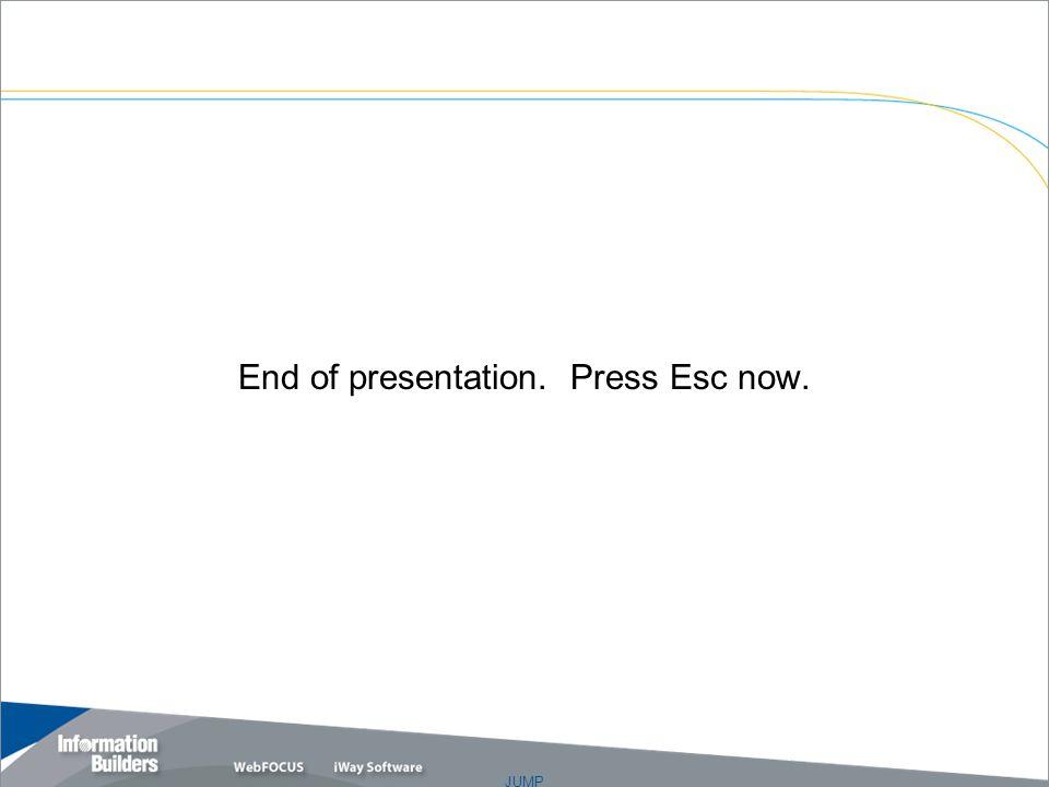 JUMP End of presentation. Press Esc now. Copyright 2007, Information Builders. Slide 33