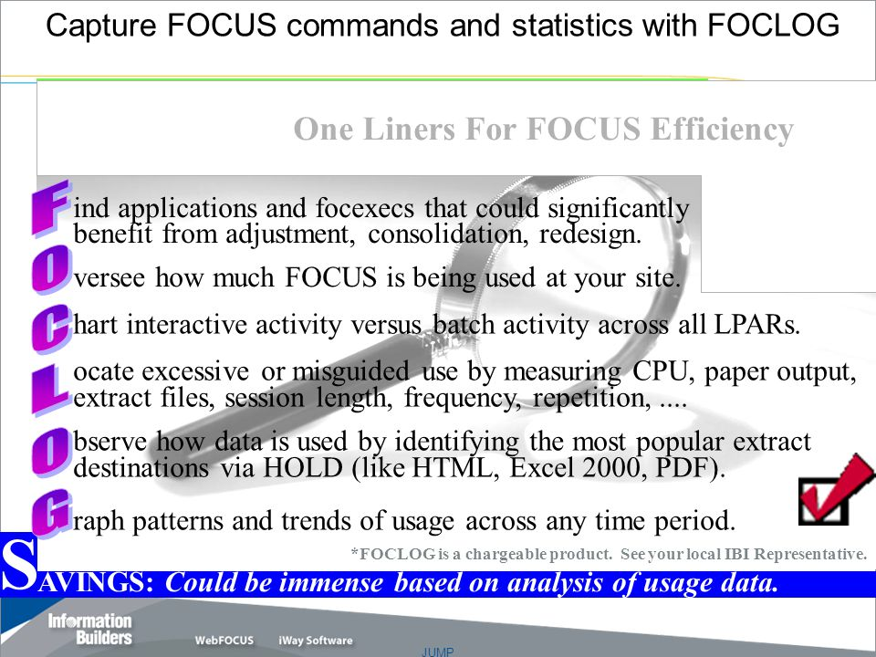 """JUMP Copyright 2007, Information Builders. Slide 36 Capture FOCUS commands and statistics with FOCLOG """"As a child my family's menu consisted of two ch"""