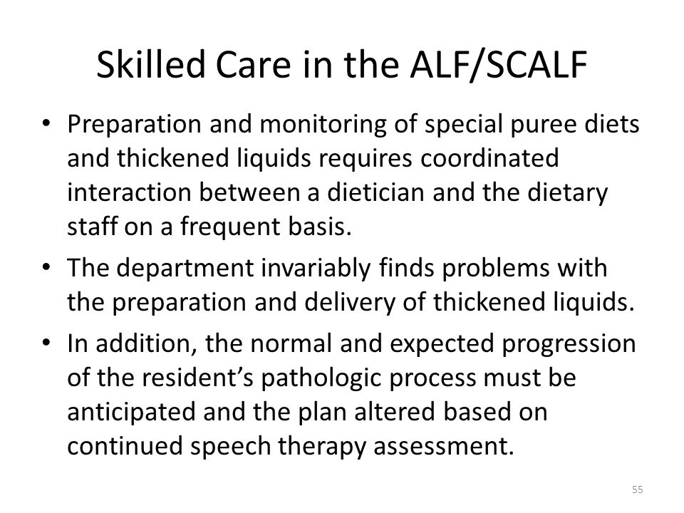 Skilled Care in the ALF/SCALF Preparation and monitoring of special puree diets and thickened liquids requires coordinated interaction between a dieti