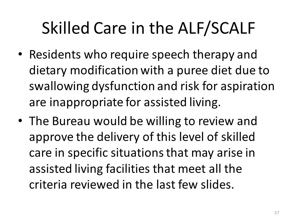 Skilled Care in the ALF/SCALF Residents who require speech therapy and dietary modification with a puree diet due to swallowing dysfunction and risk f