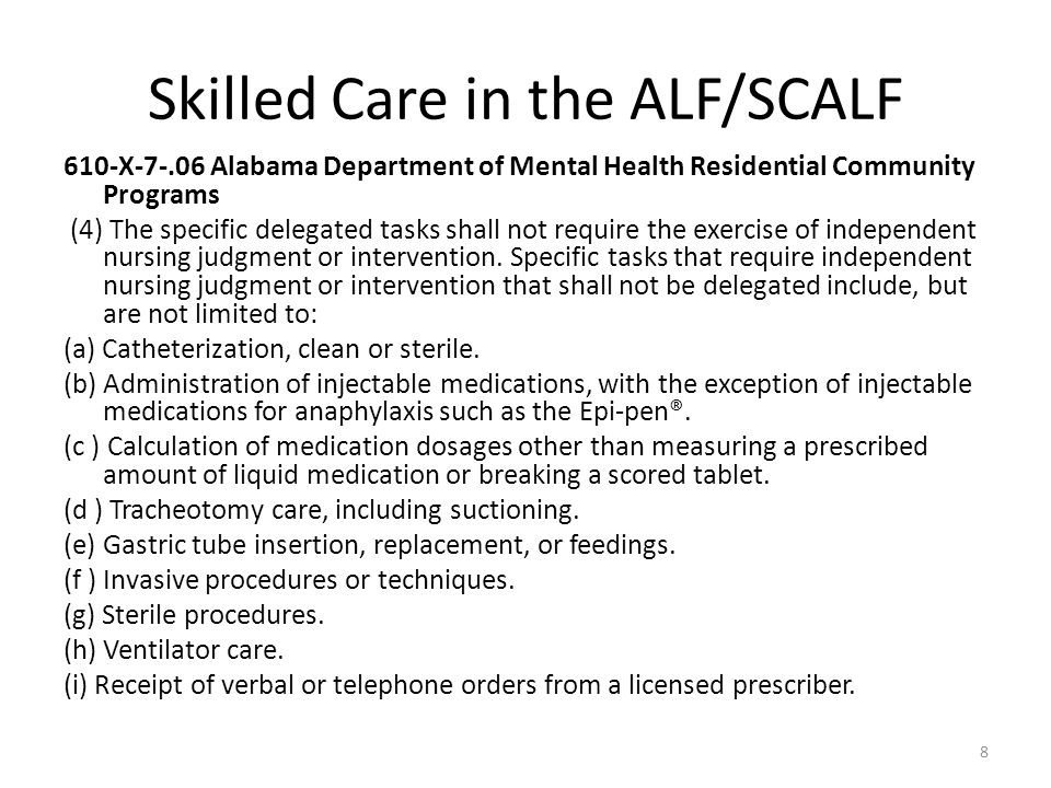 Skilled Care in the ALF/SCALF 610-X-7-.06 Alabama Department of Mental Health Residential Community Programs (4) The specific delegated tasks shall no