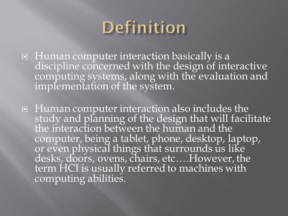 Human computer interaction basically is a discipline concerned with the design of interactive computing systems, along with the evaluation and implementation of the system.