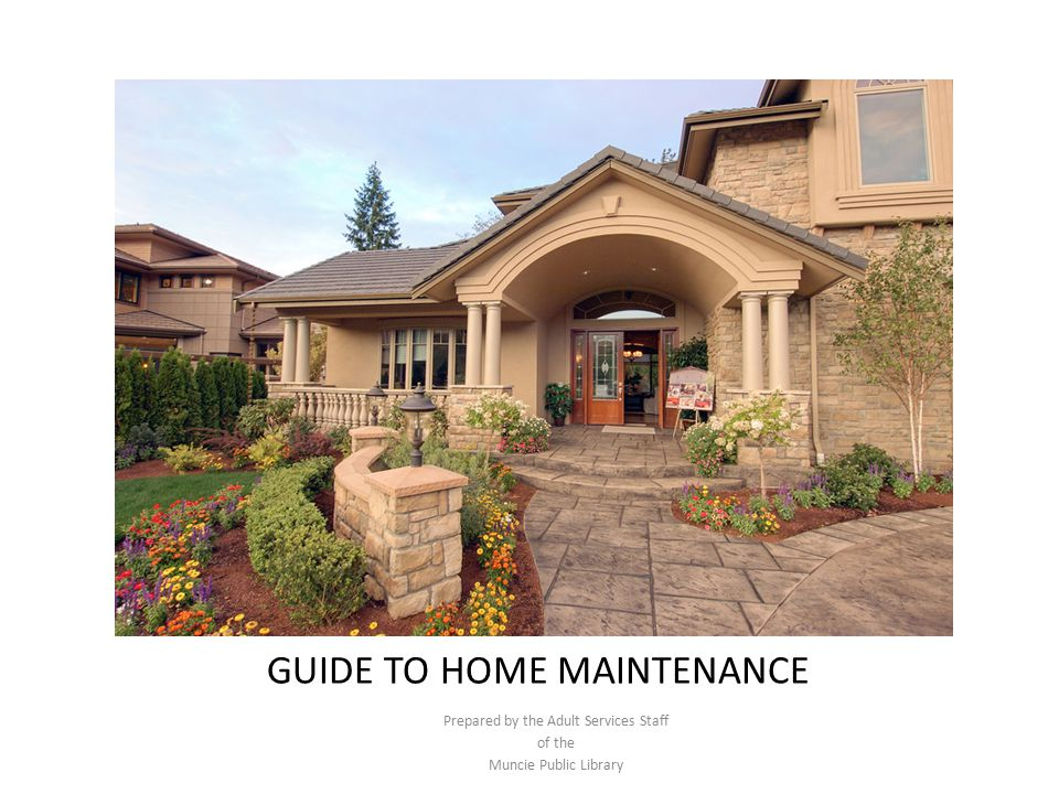 GUIDE TO HOME MAINTENANCE Prepared by the Adult Services Staff of the Muncie Public Library