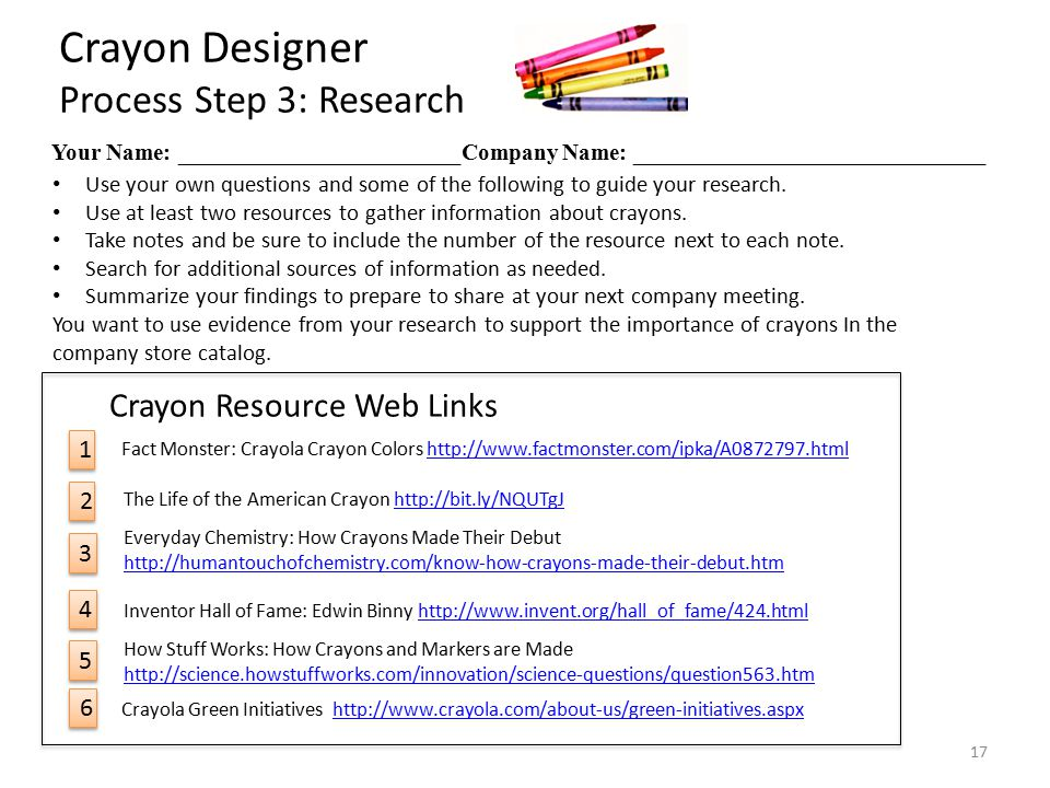 Your Name: ________________________Company Name: ______________________________ Crayon Designer Process Step 3: Research Use your own questions and some of the following to guide your research.