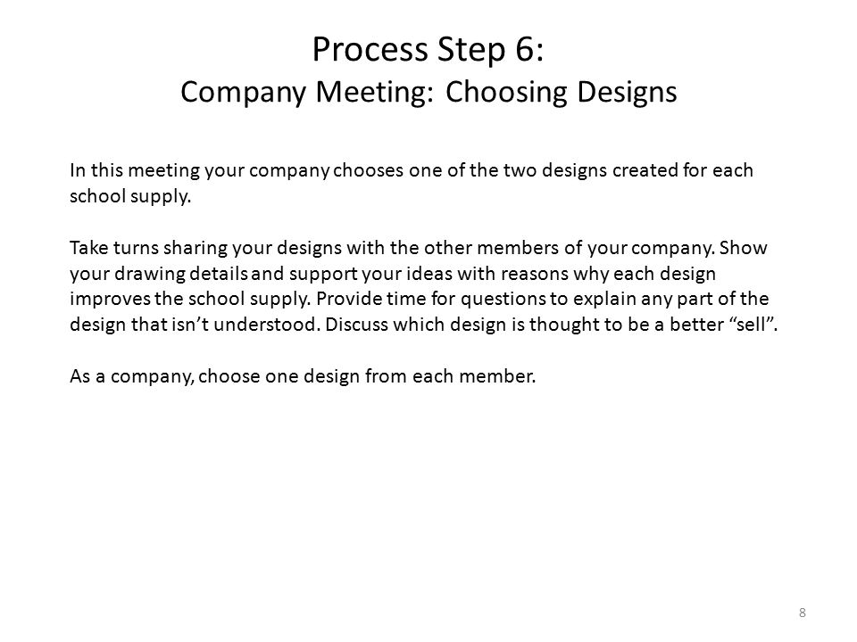 Process Step 6: Company Meeting: Choosing Designs 8 In this meeting your company chooses one of the two designs created for each school supply.