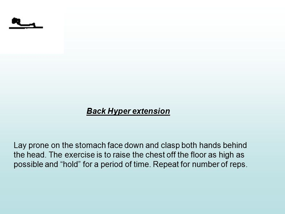 Back Hyper extension Lay prone on the stomach face down and clasp both hands behind the head.