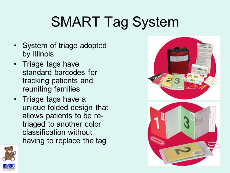SMART Tag System System of triage adopted by Illinois Triage tags have standard barcodes for tracking patients and reuniting families Triage tags have
