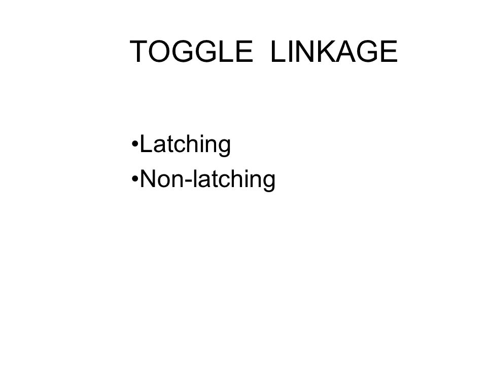 TOGGLE LINKAGE Latching Non-latching