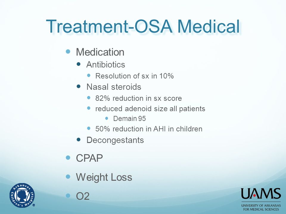 Treatment-OSA Medical Medication Antibiotics Resolution of sx in 10% Nasal steroids 82% reduction in sx score reduced adenoid size all patients Demain