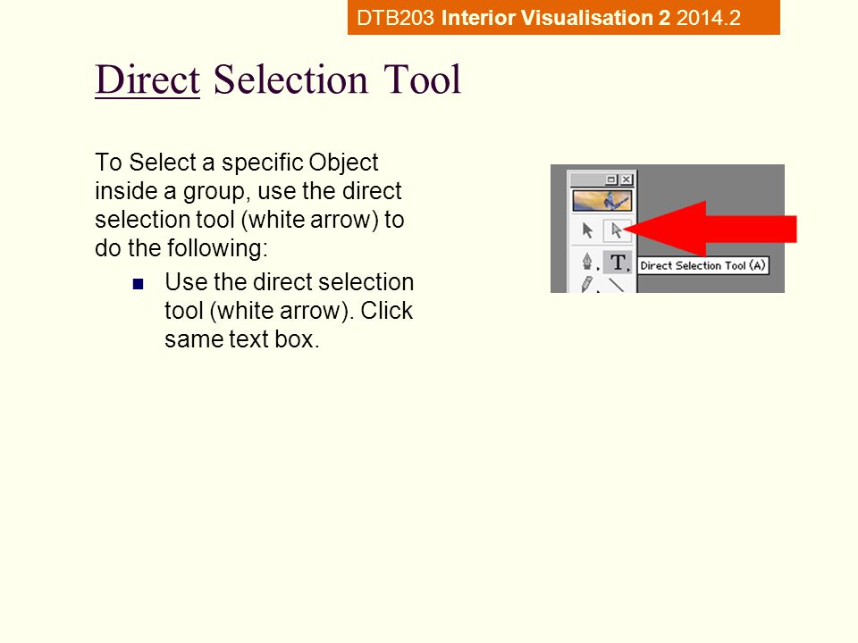 Direct Selection Tool To Select a specific Object inside a group, use the direct selection tool (white arrow) to do the following: Use the direct selection tool (white arrow).
