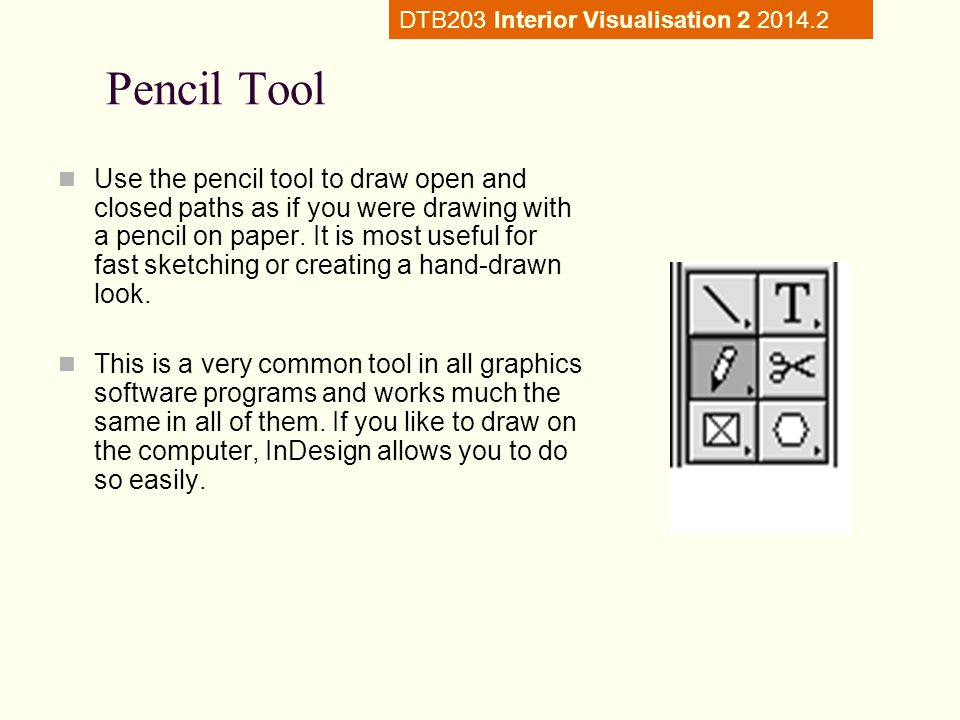 Pencil Tool Use the pencil tool to draw open and closed paths as if you were drawing with a pencil on paper.