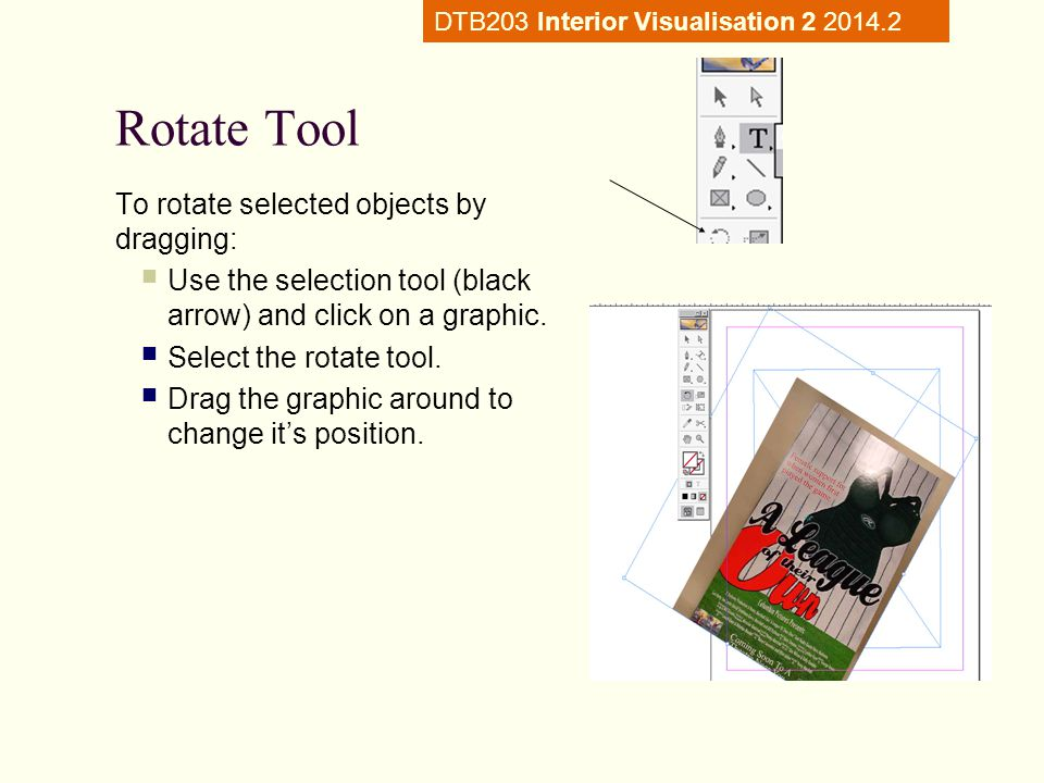 Rotate Tool To rotate selected objects by dragging: Use the selection tool (black arrow) and click on a graphic.