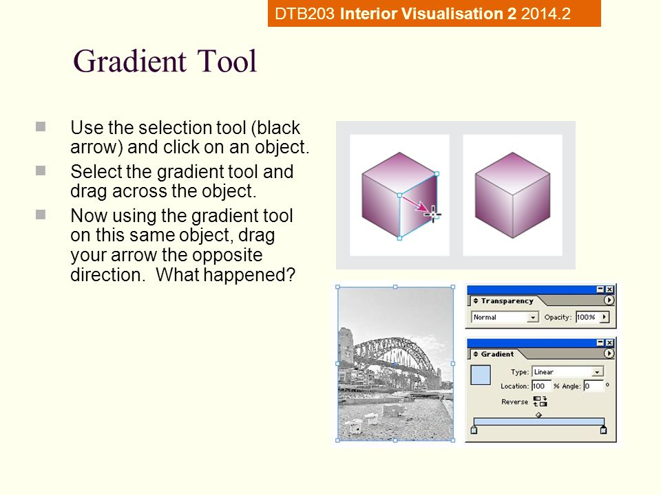Gradient Tool Use the selection tool (black arrow) and click on an object.