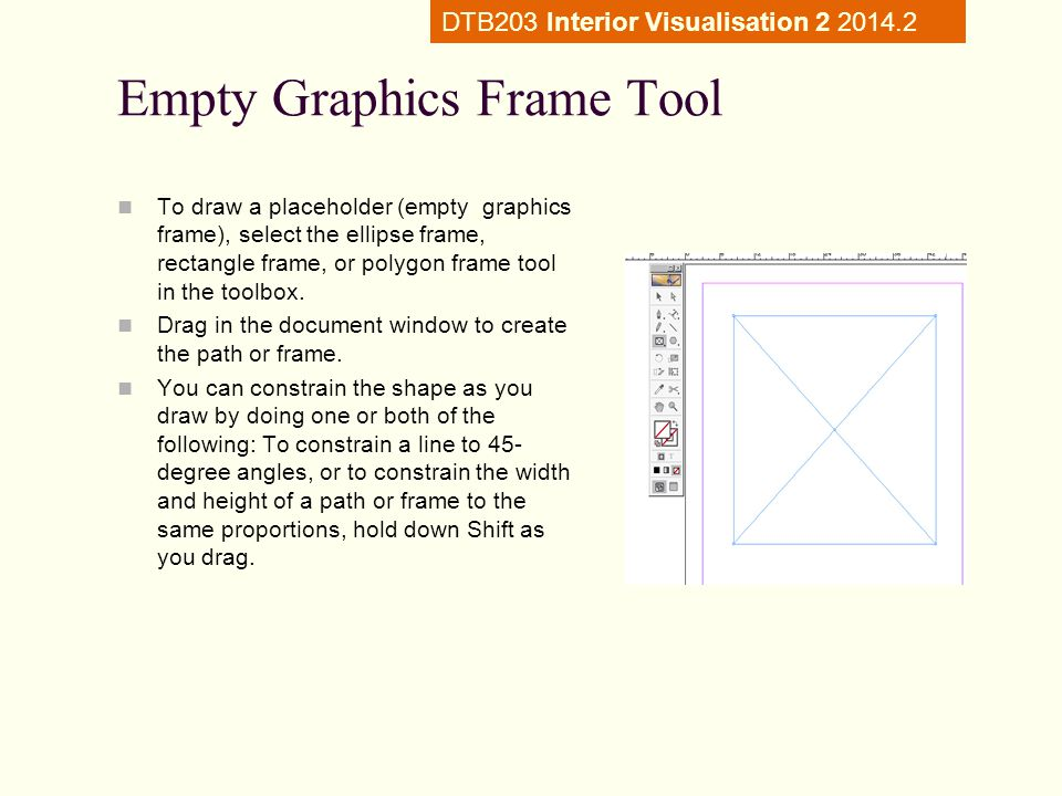 Empty Graphics Frame Tool To draw a placeholder (empty graphics frame), select the ellipse frame, rectangle frame, or polygon frame tool in the toolbox.