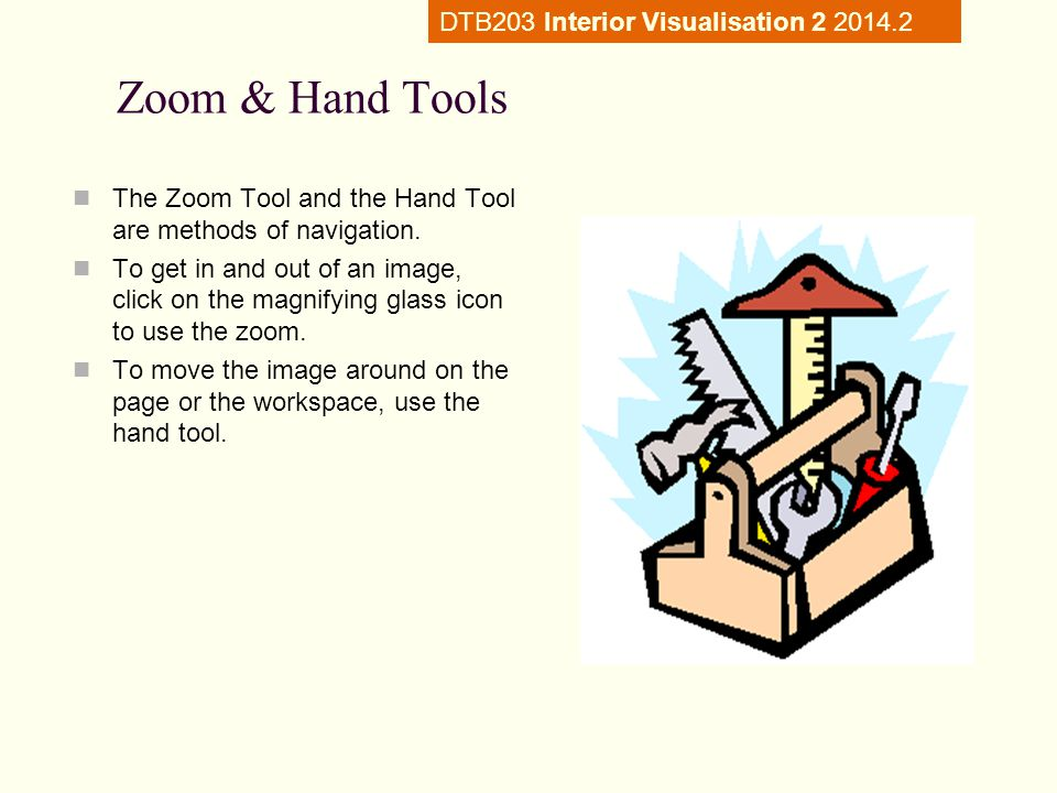 Zoom & Hand Tools The Zoom Tool and the Hand Tool are methods of navigation.