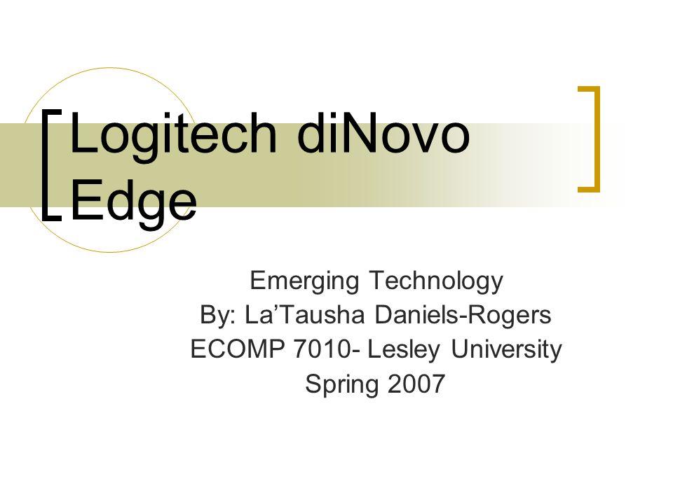 Logitech diNovo Edge Emerging Technology By: La'Tausha Daniels-Rogers ECOMP 7010- Lesley University Spring 2007