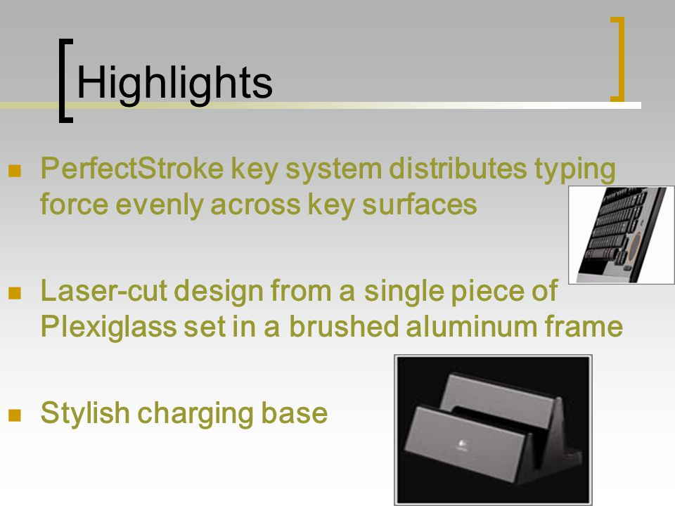 Highlights PerfectStroke key system distributes typing force evenly across key surfaces Laser-cut design from a single piece of Plexiglass set in a br