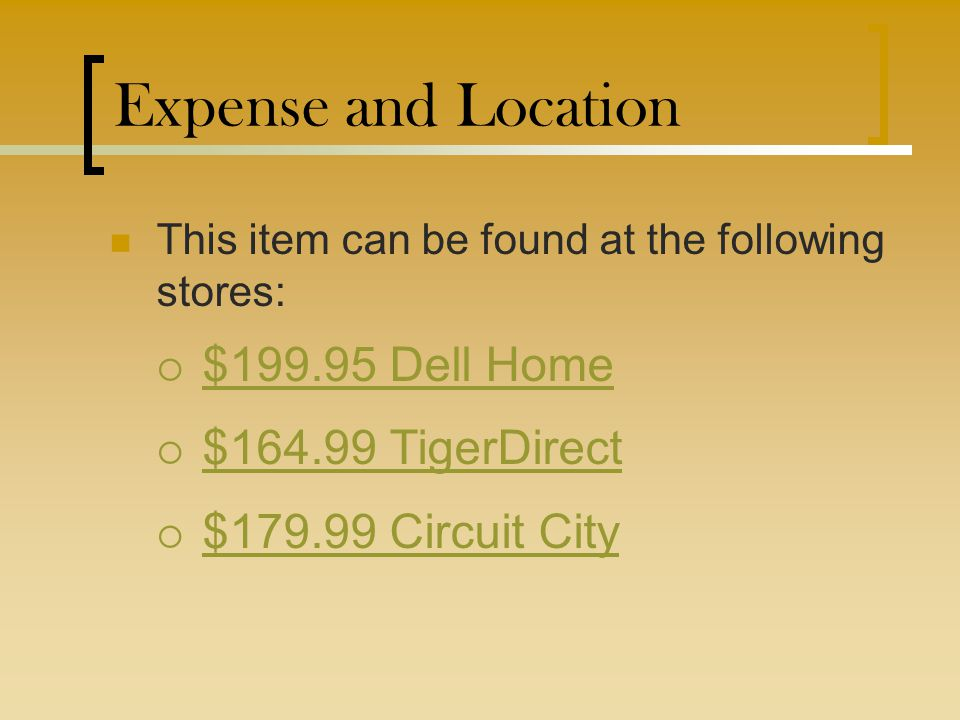 Expense and Location This item can be found at the following stores:  $199.95 Dell Home $199.95 Dell Home  $164.99 TigerDirect $164.99 TigerDirect 
