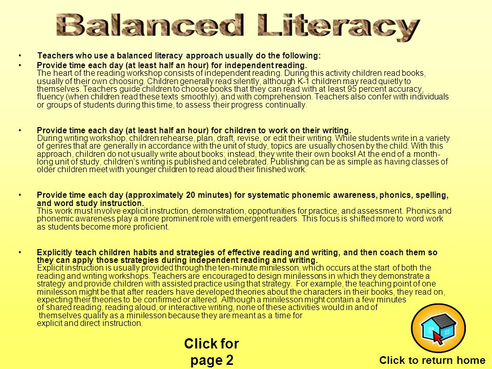Teachers who use a balanced literacy approach usually do the following: Provide time each day (at least half an hour) for independent reading.