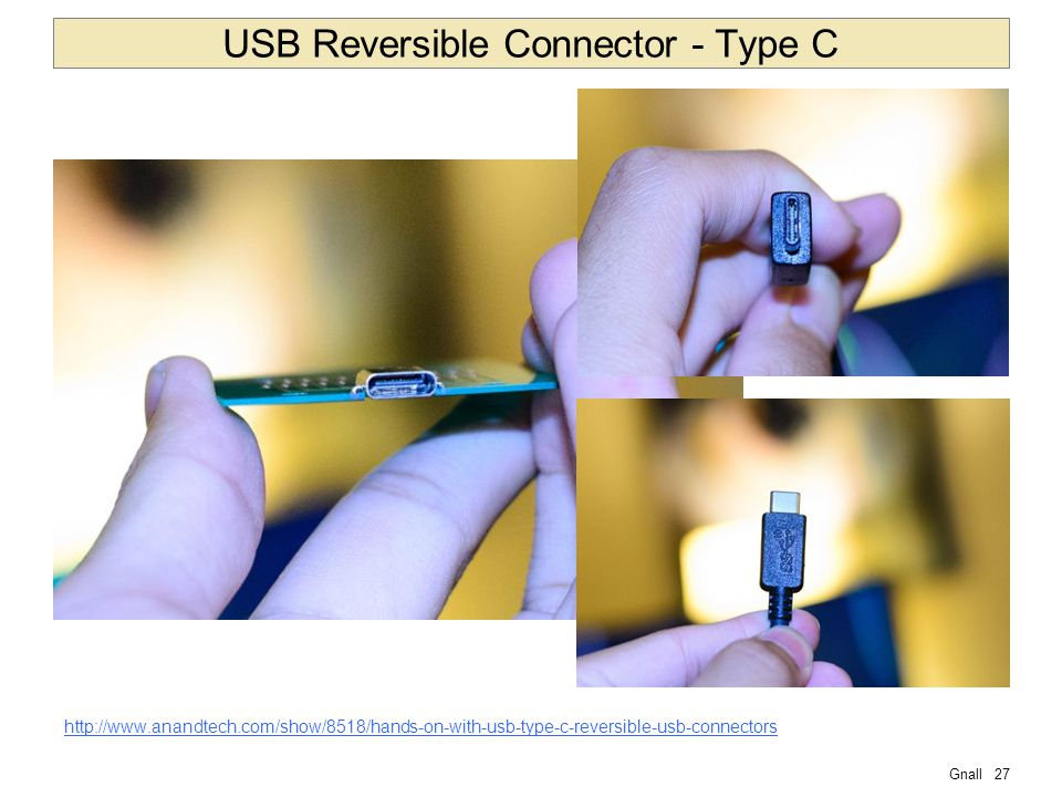 Gnall27 USB Reversible Connector - Type C http://www.anandtech.com/show/8518/hands-on-with-usb-type-c-reversible-usb-connectors