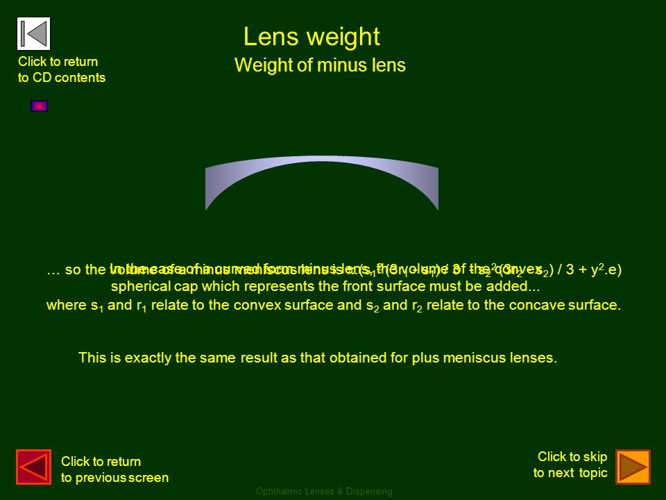 Lens weight Weight of minus lens Ophthalmic Lenses & Dispensing In the case of a curved form minus lens, the volume of the convex spherical cap which