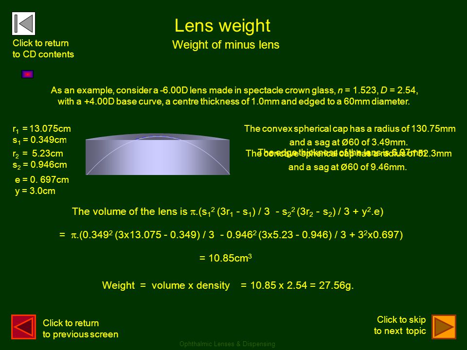 Lens weight Weight of minus lens Ophthalmic Lenses & Dispensing The volume of the lens is .(s 1 2 (3r 1 - s 1 ) / 3 - s 2 2 (3r 2 - s 2 ) / 3 + y 2.e