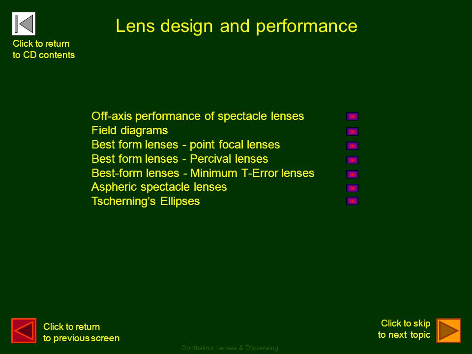 Lens design and performance Off-axis performance of spectacle lenses Field diagrams Best form lenses - point focal lenses Best form lenses - Percival