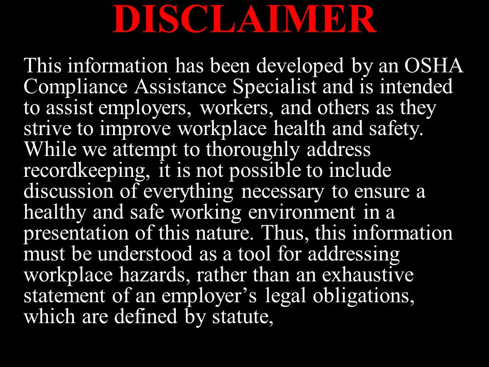 DISCLAIMER This information has been developed by an OSHA Compliance Assistance Specialist and is intended to assist employers, workers, and others as