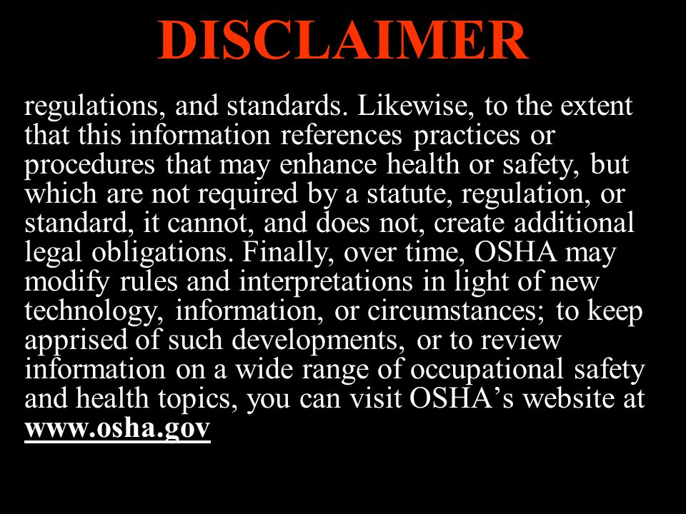 DISCLAIMER regulations, and standards. Likewise, to the extent that this information references practices or procedures that may enhance health or saf