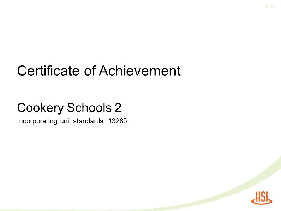 slide 1 Certificate of Achievement Cookery Schools 2 Incorporating unit standards: 13285