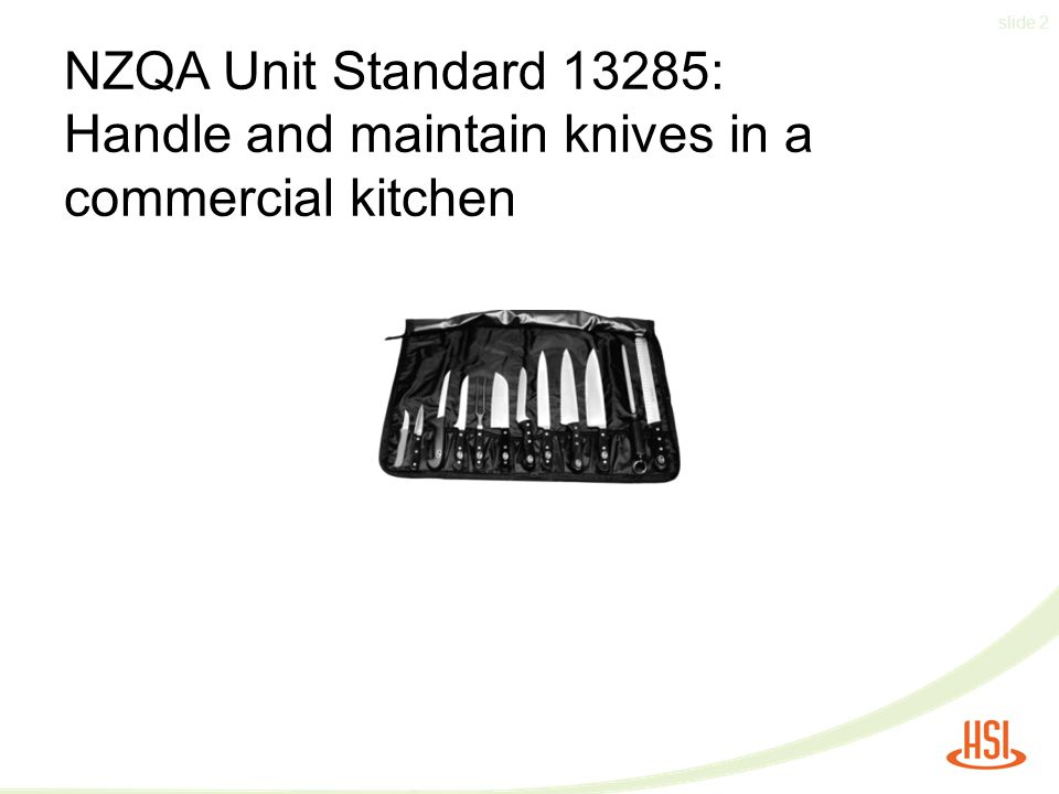 slide 2 NZQA Unit Standard 13285: Handle and maintain knives in a commercial kitchen