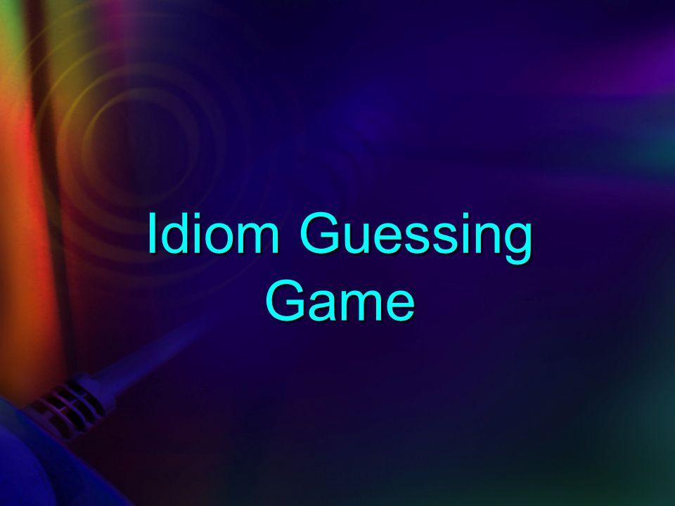 Making a Dialogue Making a Dialogue Idiom Guessing Game Idiom Guessing Game
