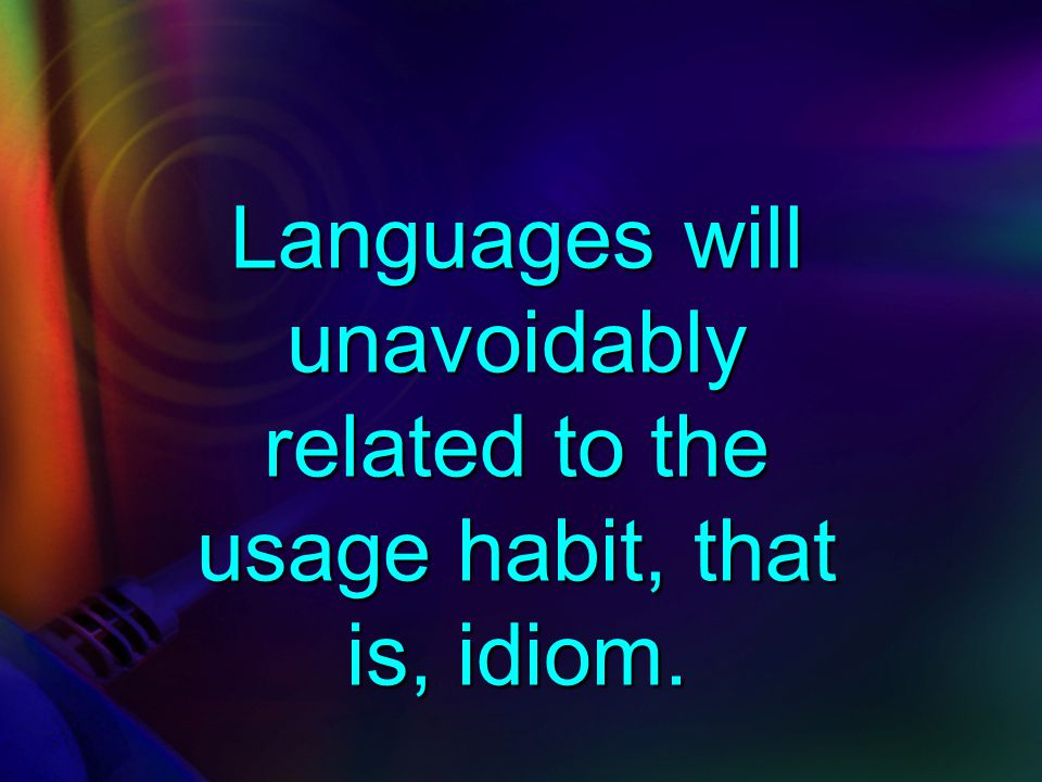 After studying the article, you've know that different cultures may cultivate different languages using habits.
