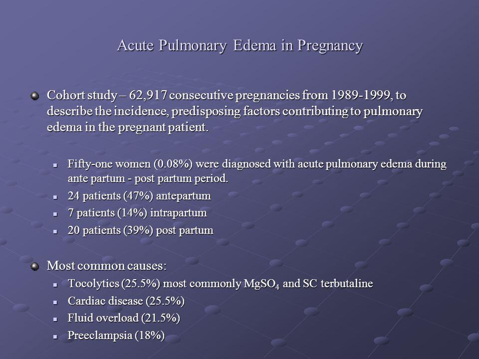 Acute Pulmonary Edema in Pregnancy Cohort study – 62,917 consecutive pregnancies from 1989-1999, to describe the incidence, predisposing factors contr