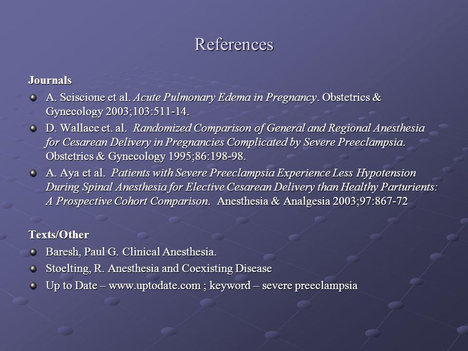 References Journals A. Sciscione et al. Acute Pulmonary Edema in Pregnancy. Obstetrics & Gynecology 2003;103:511-14. D. Wallace et. al. Randomized Com